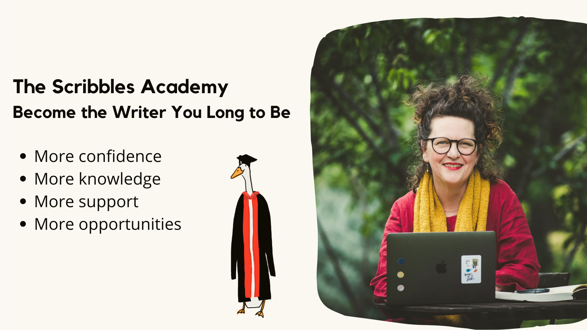 The Scribbles Academy Become the Writer You Long to Be More confidence More knowledge More support More opportunities